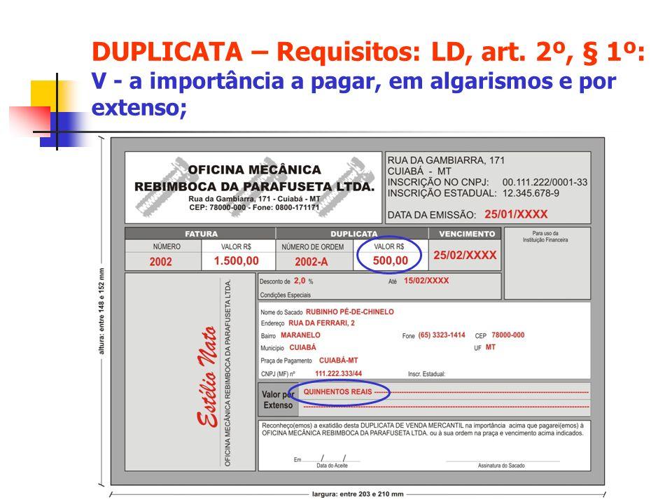 DUPLICATA – Requisitos: LD, art. 2º, § 1º: V - a importância a pagar, em algarismos e por extenso;