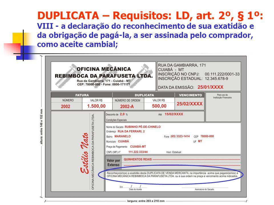 DUPLICATA – Requisitos: LD, art. 2º, § 1º: VIII - a declaração do reconhecimento de sua exatidão e da obrigação de pagá-la, a ser assinada pelo compra