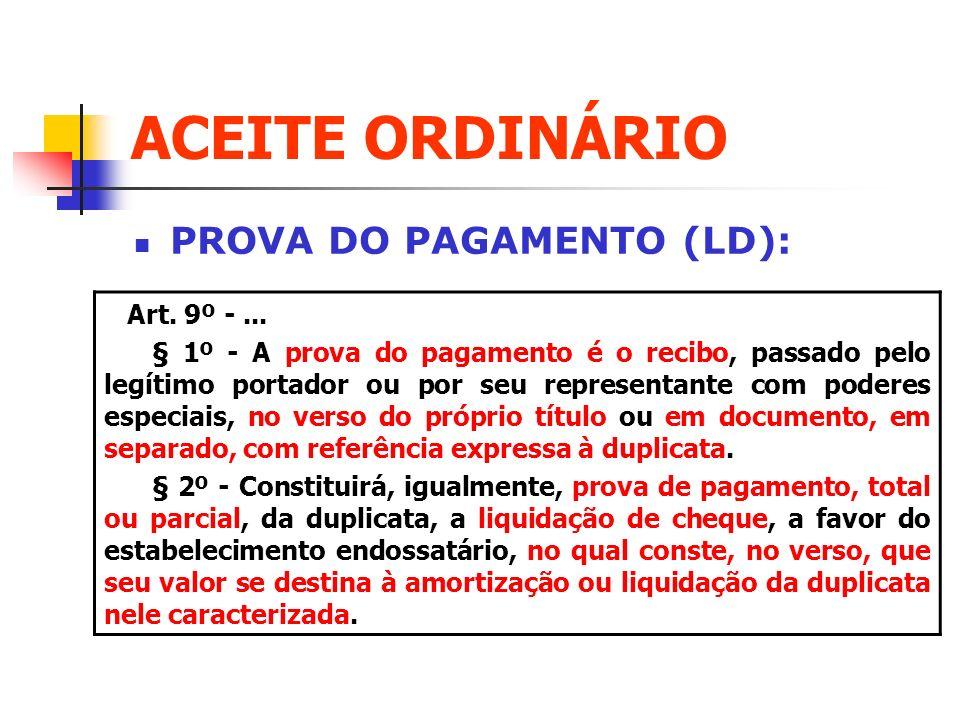 PROVA DO PAGAMENTO (LD): Art. 9º -... § 1º - A prova do pagamento é o recibo, passado pelo legítimo portador ou por seu representante com poderes espe