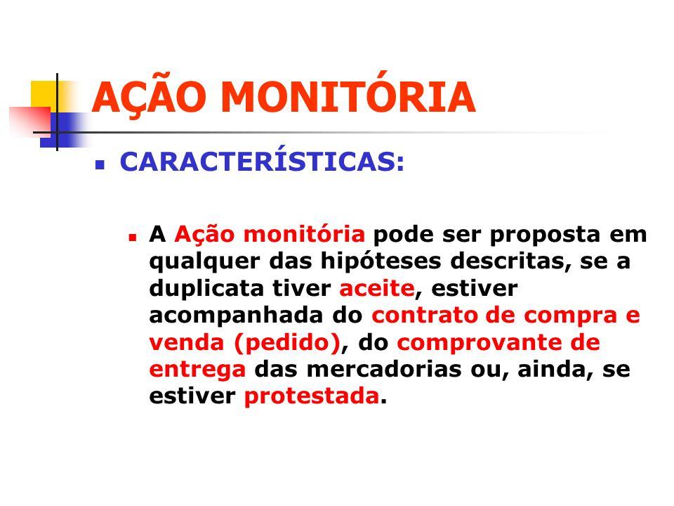 AÇÃO MONITÓRIA CARACTERÍSTICAS: A Ação monitória pode ser proposta em qualquer das hipóteses descritas, se a duplicata tiver aceite, estiver acompanha