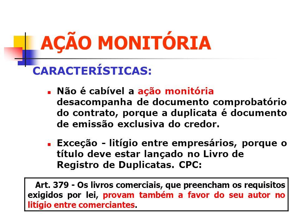 AÇÃO MONITÓRIA CARACTERÍSTICAS: Não é cabível a ação monitória desacompanha de documento comprobatório do contrato, porque a duplicata é documento de