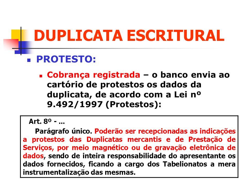 DUPLICATA ESCRITURAL PROTESTO: Cobrança registrada – o banco envia ao cartório de protestos os dados da duplicata, de acordo com a Lei nº 9.492/1997 (