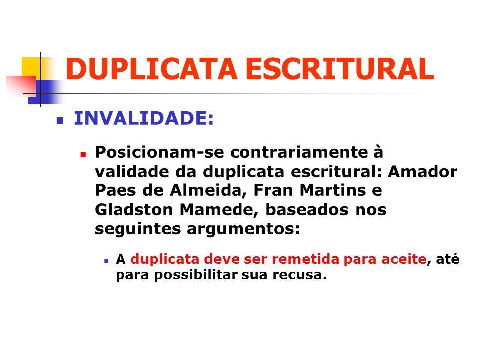 DUPLICATA ESCRITURAL INVALIDADE: Posicionam-se contrariamente à validade da duplicata escritural: Amador Paes de Almeida, Fran Martins e Gladston Mame