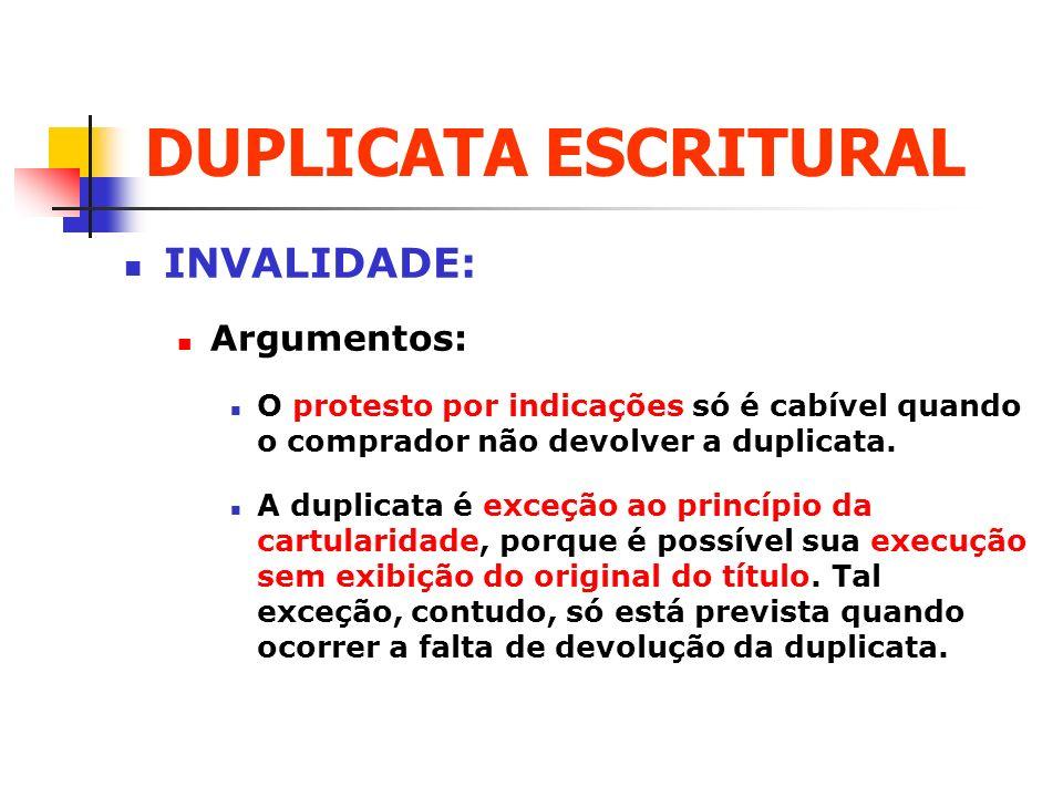 DUPLICATA ESCRITURAL INVALIDADE: Argumentos: O protesto por indicações só é cabível quando o comprador não devolver a duplicata. A duplicata é exceção