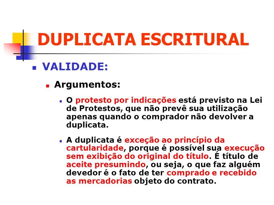 DUPLICATA ESCRITURAL VALIDADE: Argumentos: O protesto por indicações está previsto na Lei de Protestos, que não prevê sua utilização apenas quando o c