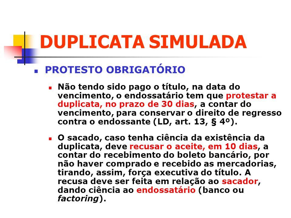 DUPLICATA SIMULADA PROTESTO OBRIGATÓRIO Não tendo sido pago o título, na data do vencimento, o endossatário tem que protestar a duplicata, no prazo de
