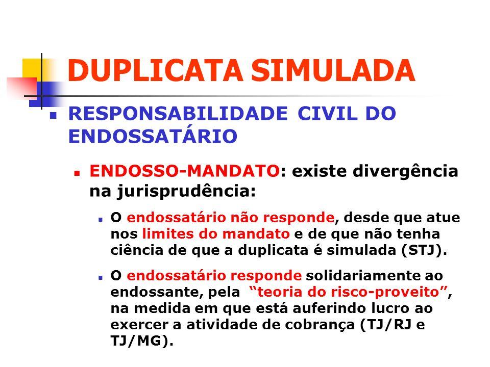 DUPLICATA SIMULADA RESPONSABILIDADE CIVIL DO ENDOSSATÁRIO ENDOSSO-MANDATO: existe divergência na jurisprudência: O endossatário não responde, desde qu