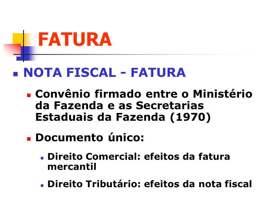FATURA NOTA FISCAL - FATURA Convênio firmado entre o Ministério da Fazenda e as Secretarias Estaduais da Fazenda (1970) Documento único: Direito Comer