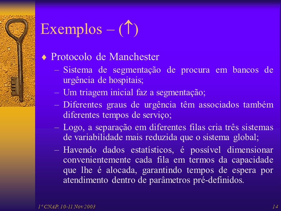 1º CNAP, 10-11 Nov 200314 Exemplos – ( ) Protocolo de Manchester –Sistema de segmentação de procura em bancos de urgência de hospitais; –Um triagem in