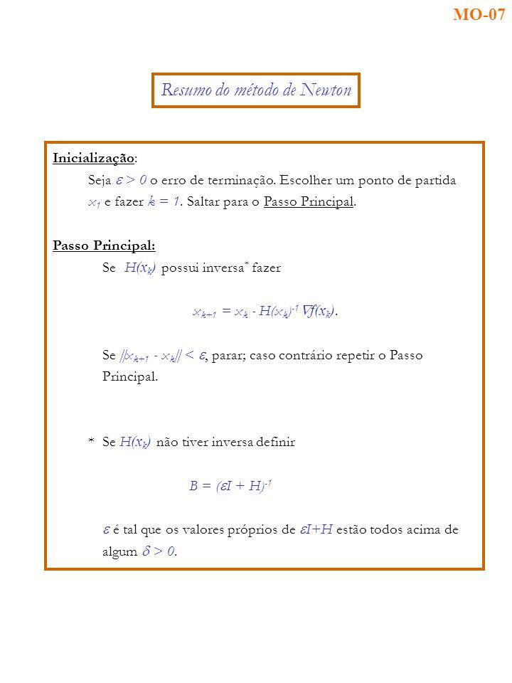 Inicialização: Seja > 0 o erro de terminação. Escolher um ponto de partida x 1 e fazer k = 1.