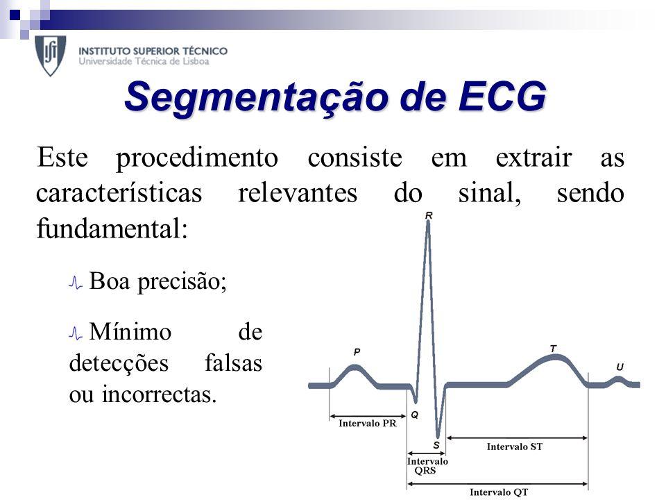 Segmentação de ECG Este procedimento consiste em extrair as características relevantes do sinal, sendo fundamental: Boa precisão; Mínimo de detecções