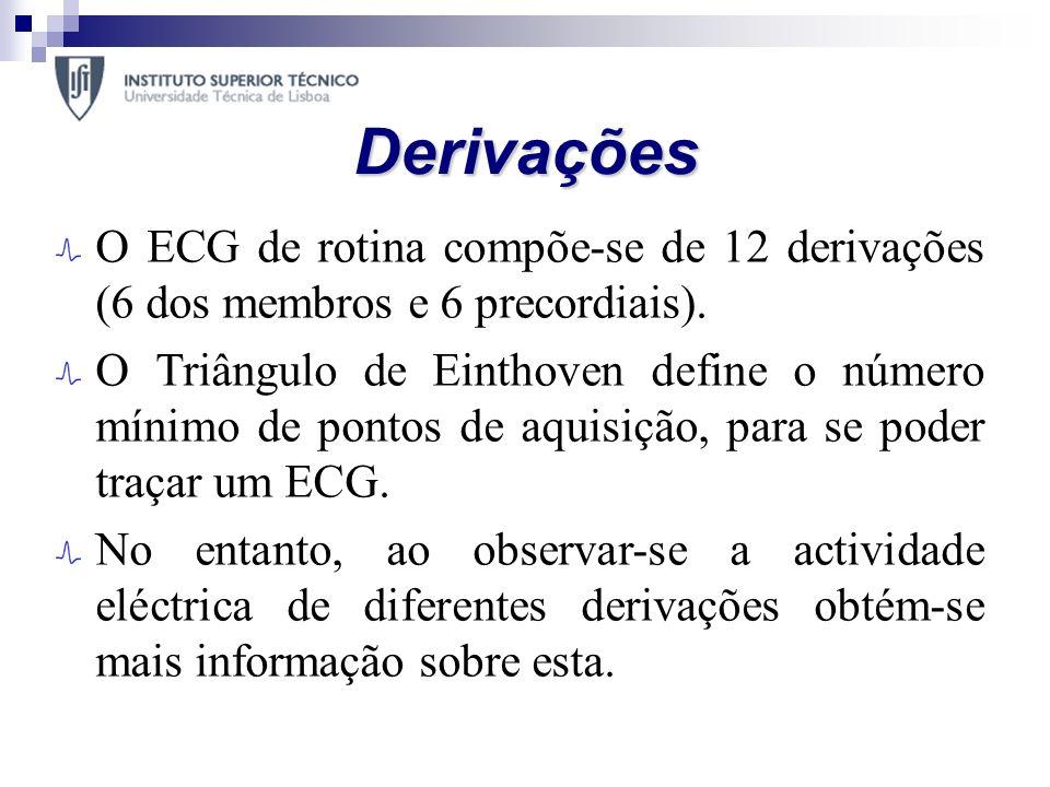 Derivações O ECG de rotina compõe-se de 12 derivações (6 dos membros e 6 precordiais). O Triângulo de Einthoven define o número mínimo de pontos de aq