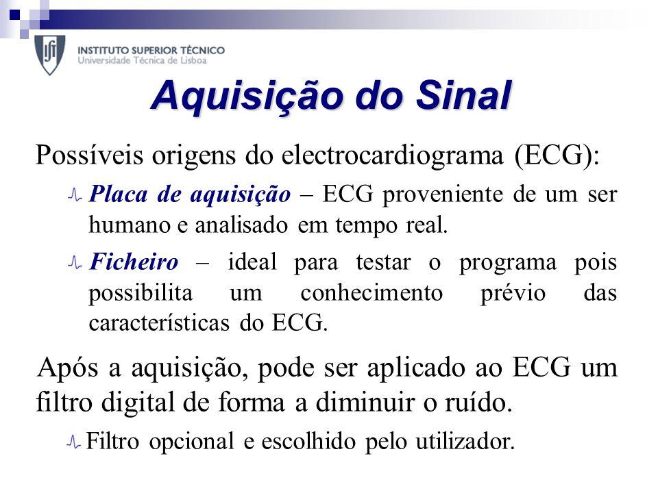 Aquisição do Sinal Possíveis origens do electrocardiograma (ECG): Placa de aquisição – ECG proveniente de um ser humano e analisado em tempo real. Fic
