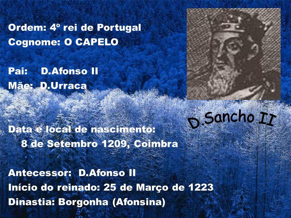 Ordem: 4º rei de Portugal Cognome: O CAPELO Pai: D.Afonso II Mãe: D.Urraca Data e local de nascimento: 8 de Setembro 1209, Coimbra Antecessor: D.Afons