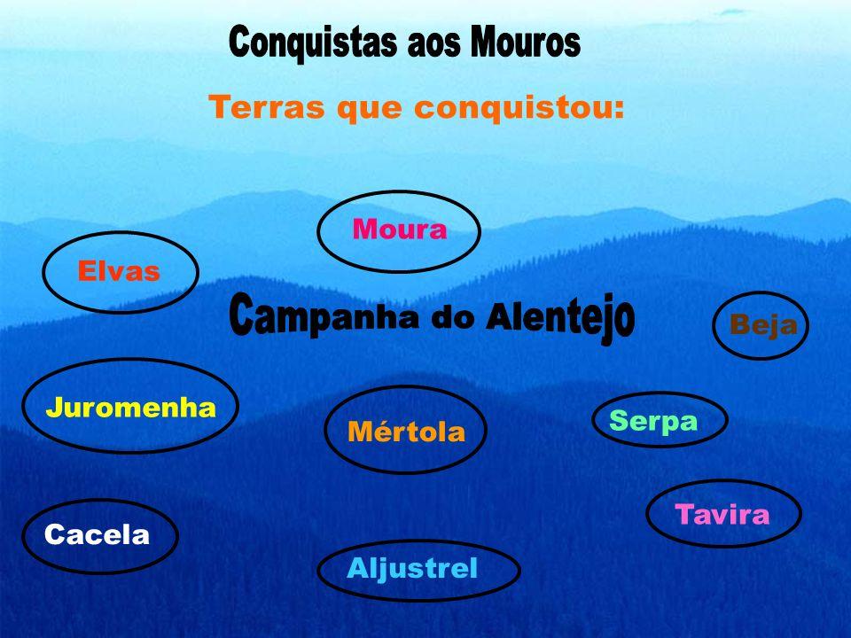 Elvas Juromenha Moura Serpa Beja Aljustrel Mértola Tavira Cacela Terras que conquistou: