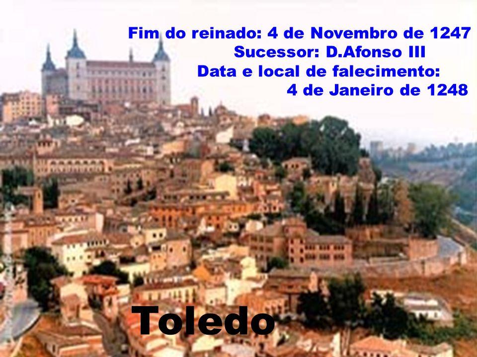 Fim do reinado: 4 de Novembro de 1247 Sucessor: D.Afonso III Data e local de falecimento: 4 de Janeiro de 1248 Toledo