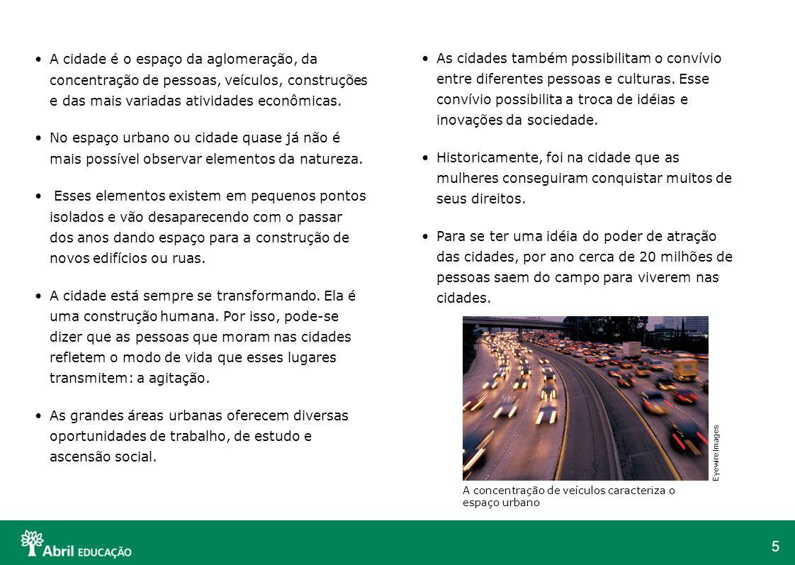 5 A cidade é o espaço da aglomeração, da concentração de pessoas, veículos, construções e das mais variadas atividades econômicas. No espaço urbano ou