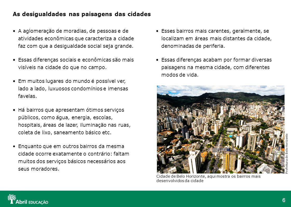 6 As desigualdades nas paisagens das cidades A aglomeração de moradias, de pessoas e de atividades econômicas que caracteriza a cidade faz com que a d