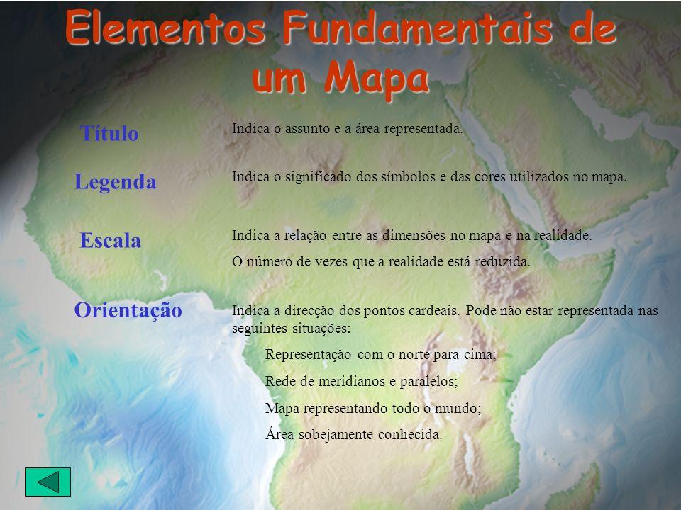 Elementos Fundamentais de um Mapa Título Legenda Orientação Escala Indica o assunto e a área representada. Indica o significado dos símbolos e das cor