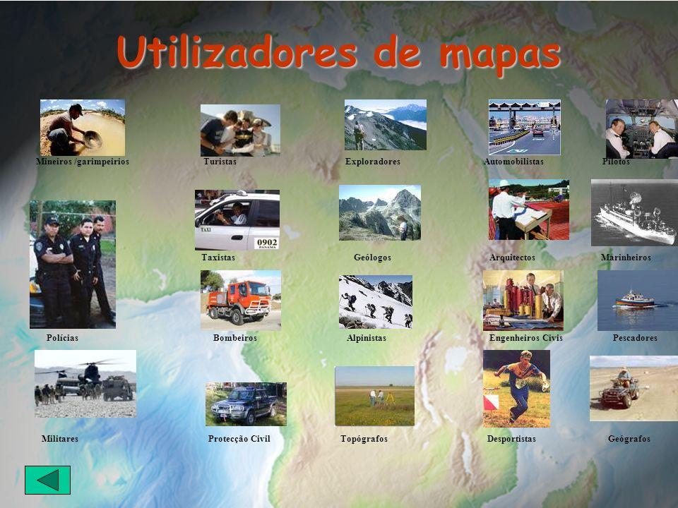 Utilizadores de mapas Mineiros /garimpeirios Turistas Exploradores AutomobilistasPilotos Taxistas Geólogos ArquitectosMarinheiros Polícias BombeirosAl