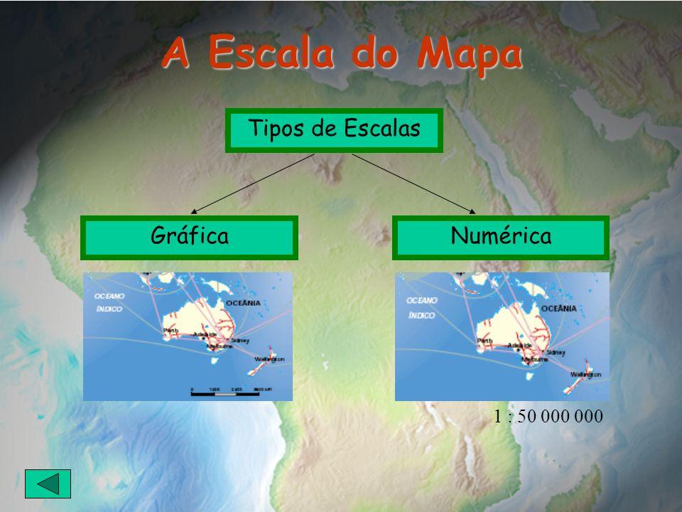 A Escala do Mapa Tipos de Escalas GráficaNumérica 1 : 50 000 000
