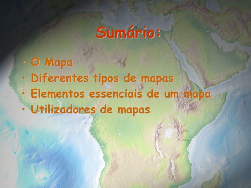 Sumário: Sumário: O MapaO Mapa Diferentes tipos de mapasDiferentes tipos de mapas Elementos essenciais de um mapaElementos essenciais de um mapa Utili