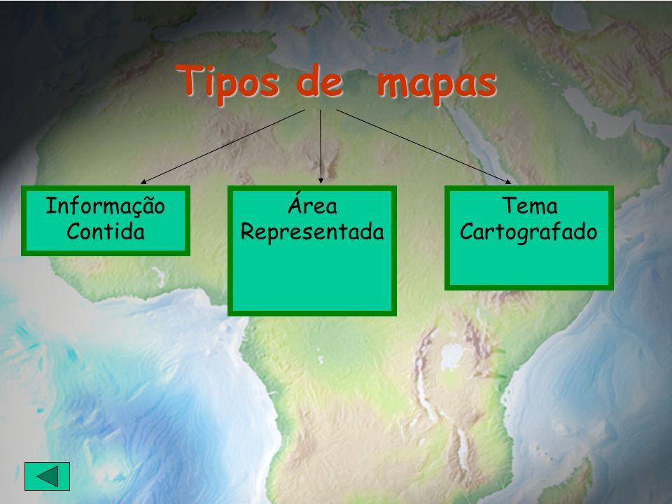 Tipos de mapas Informação Contida Área Representada Tema Cartografado