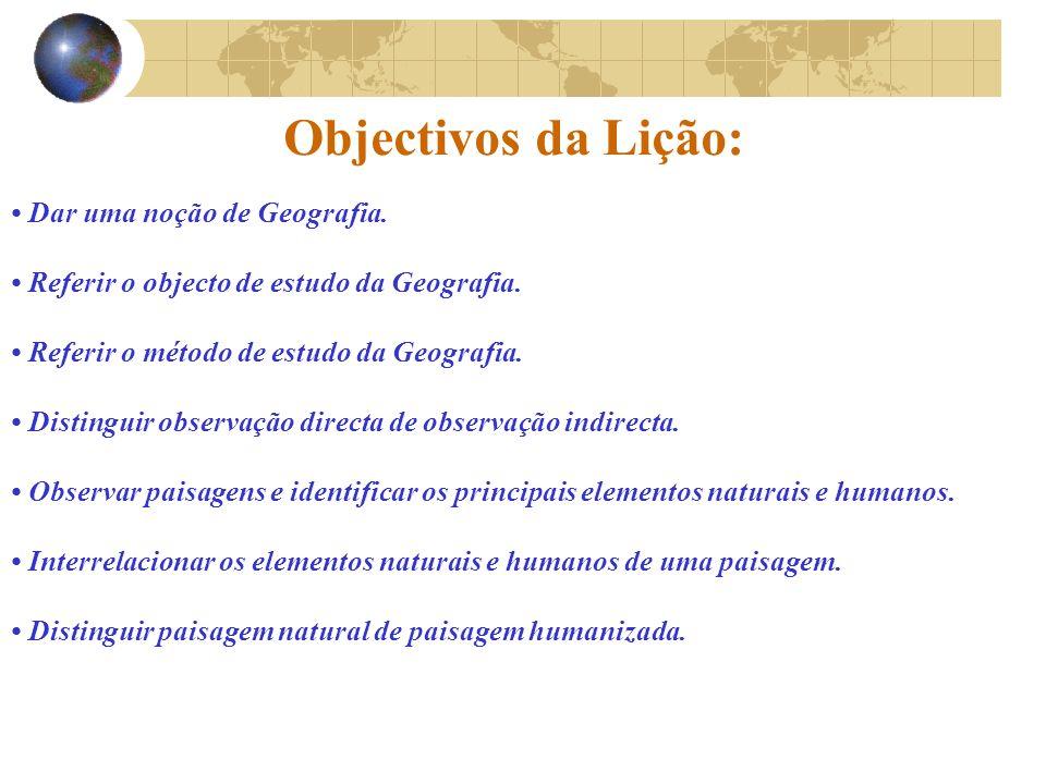 Objectivos da Lição: Dar uma noção de Geografia.Referir o objecto de estudo da Geografia.