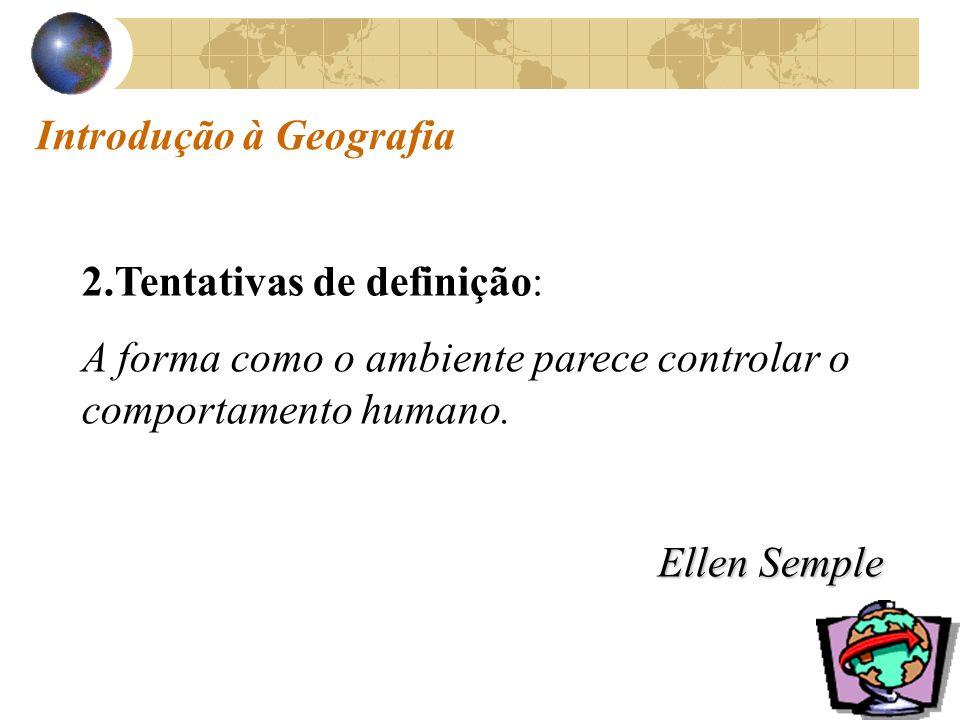 Introdução à Geografia 2.Tentativas de definição: A forma como o ambiente parece controlar o comportamento humano.