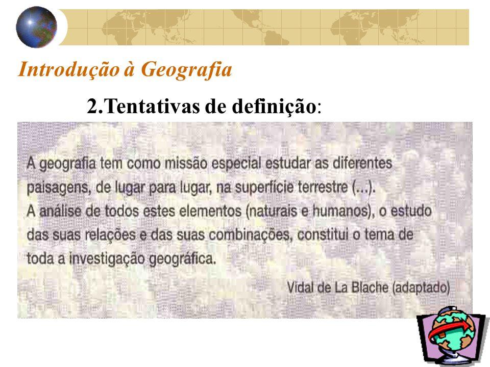 Introdução à Geografia 2.Tentativas de definição: