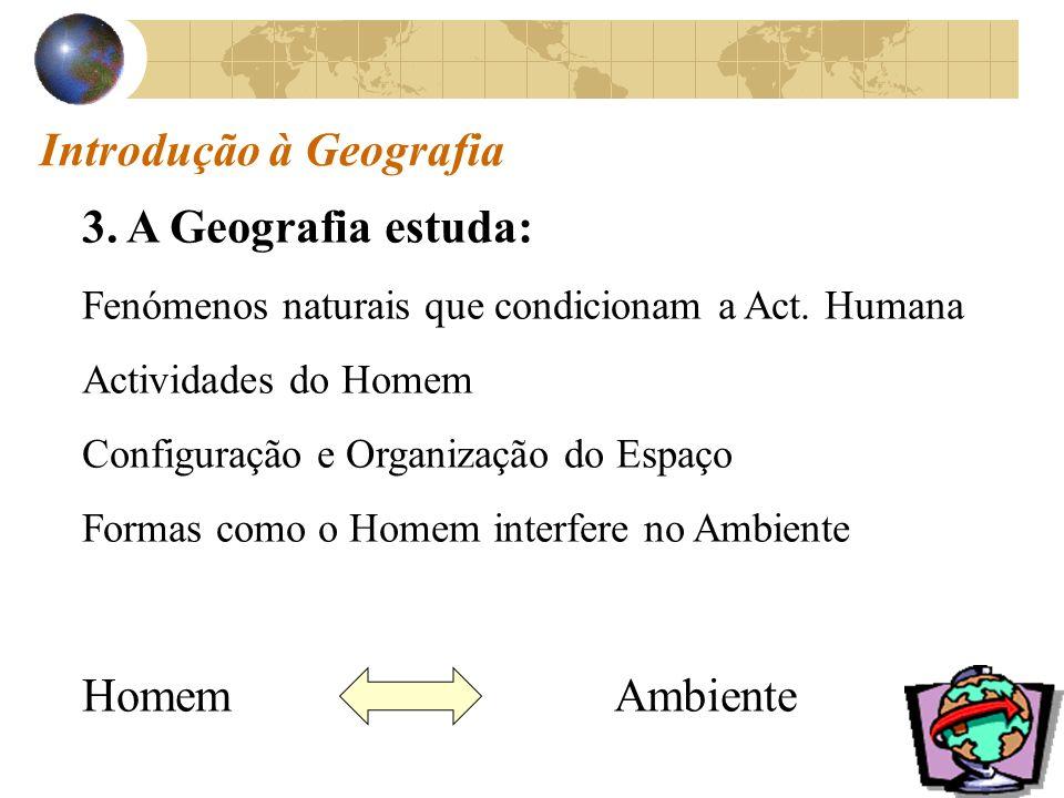 Introdução à Geografia 3.A Geografia estuda: Fenómenos naturais que condicionam a Act.