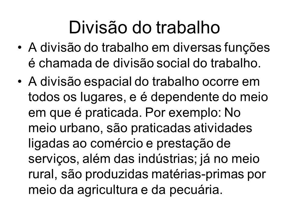 Divisão do trabalho A divisão do trabalho em diversas funções é chamada de divisão social do trabalho. A divisão espacial do trabalho ocorre em todos