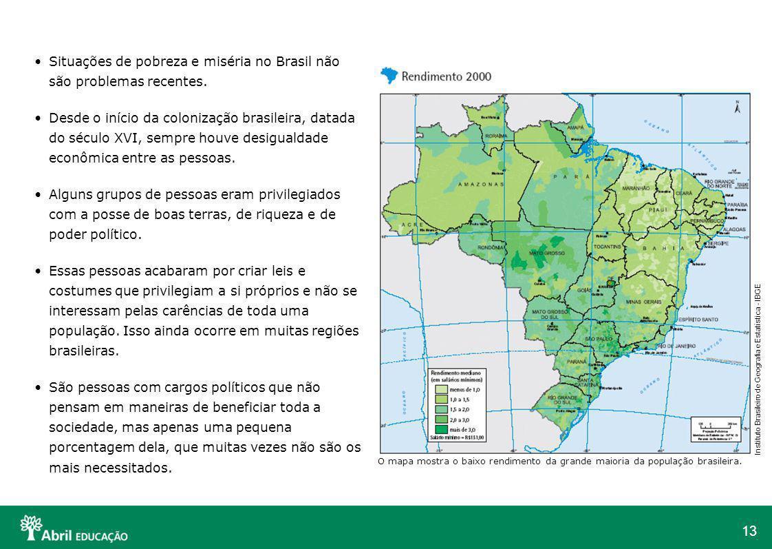 13 Situações de pobreza e miséria no Brasil não são problemas recentes. Desde o início da colonização brasileira, datada do século XVI, sempre houve d