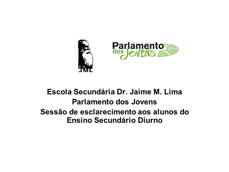 Escola Secundária Dr. Jaime M. Lima Parlamento dos Jovens Sessão de esclarecimento aos alunos do Ensino Secundário Diurno