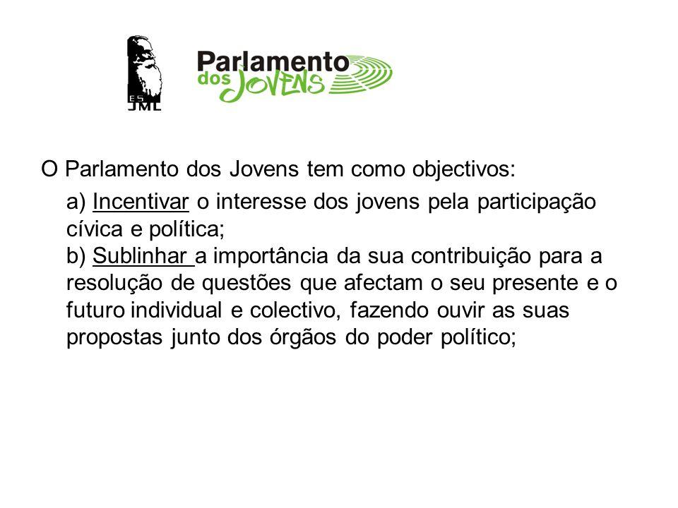 O Parlamento dos Jovens tem como objectivos: a) Incentivar o interesse dos jovens pela participação cívica e política; b) Sublinhar a importância da s