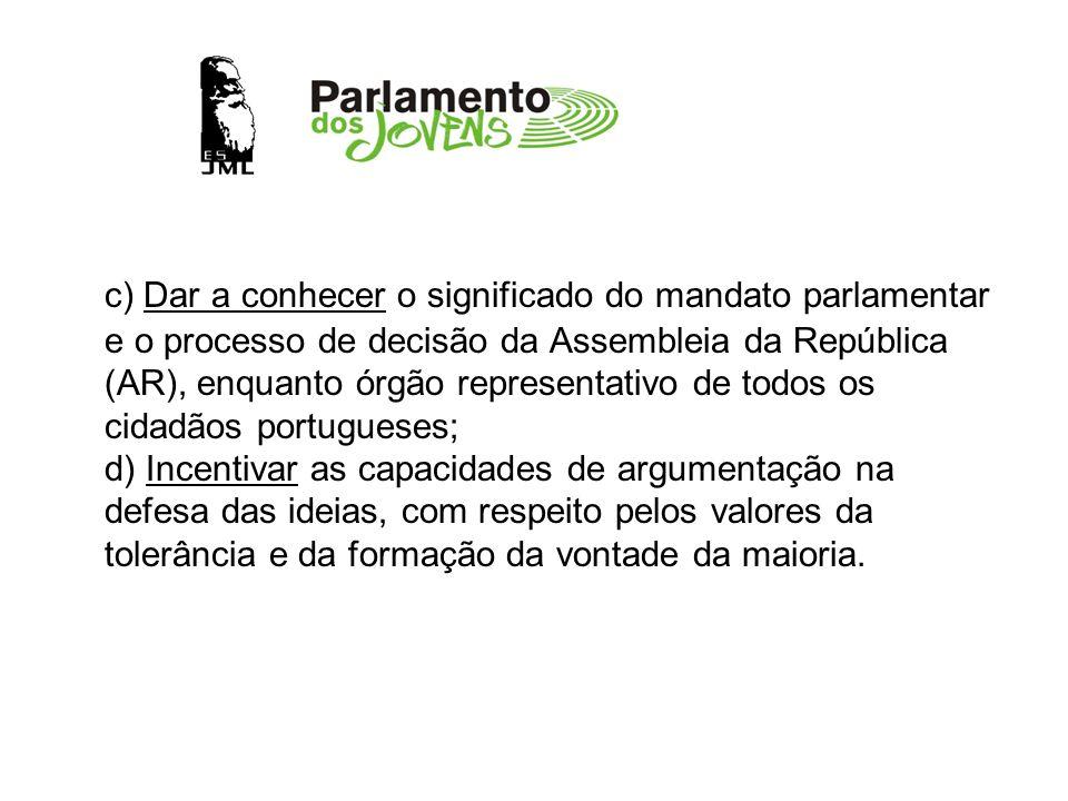 c) Dar a conhecer o significado do mandato parlamentar e o processo de decisão da Assembleia da República (AR), enquanto órgão representativo de todos