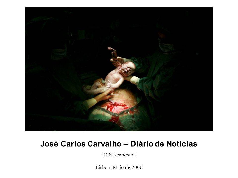 José Carlos Carvalho – Diário de Noticias O Nascimento . Lisboa, Maio de 2006