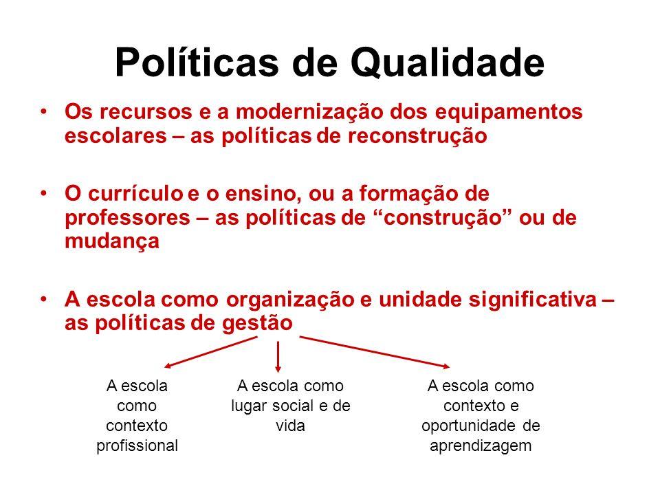 Políticas de Qualidade Os recursos e a modernização dos equipamentos escolares – as políticas de reconstrução O currículo e o ensino, ou a formação de