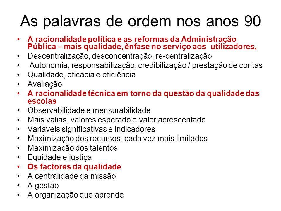 As palavras de ordem nos anos 90 A racionalidade política e as reformas da Administração Pública – mais qualidade, ênfase no serviço aos utilizadores,
