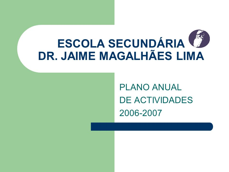 ESCOLA SECUNDÁRIA DR. JAIME MAGALHÃES LIMA PLANO ANUAL DE ACTIVIDADES 2006-2007