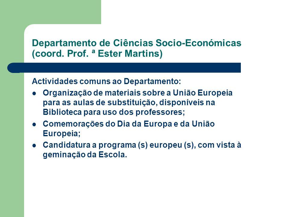 Departamento de Ciências Socio-Económicas (coord. Prof. ª Ester Martins) Actividades comuns ao Departamento: Organização de materiais sobre a União Eu