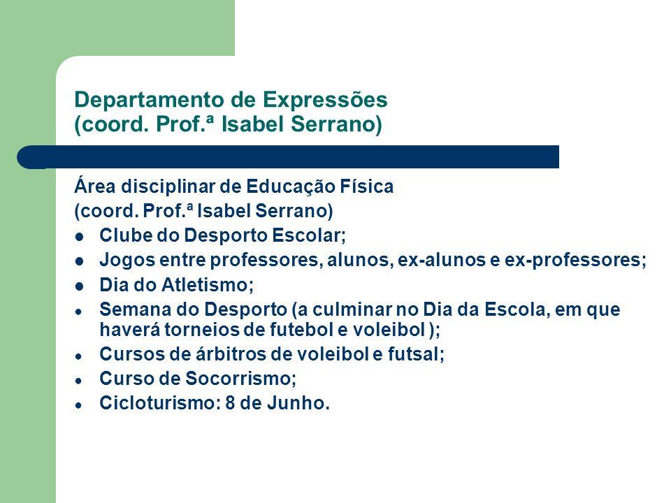Departamento de Expressões (coord. Prof.ª Isabel Serrano) Área disciplinar de Educação Física (coord. Prof.ª Isabel Serrano) Clube do Desporto Escolar