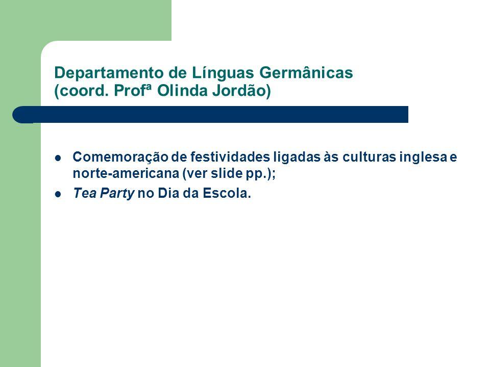 Departamento de Línguas Germânicas (coord. Profª Olinda Jordão) Comemoração de festividades ligadas às culturas inglesa e norte-americana (ver slide p