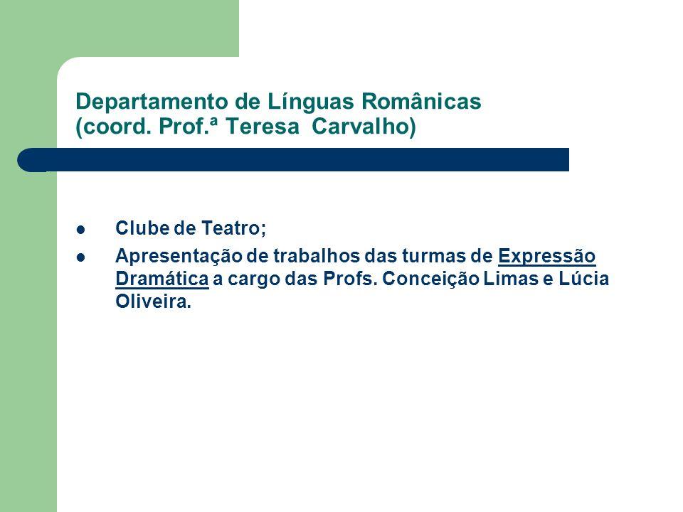 Departamento de Línguas Românicas (coord. Prof.ª Teresa Carvalho) Clube de Teatro; Apresentação de trabalhos das turmas de Expressão Dramática a cargo