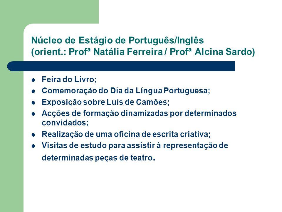 Núcleo de Estágio de Português/Inglês (orient.: Profª Natália Ferreira / Profª Alcina Sardo) Feira do Livro; Comemoração do Dia da Língua Portuguesa;