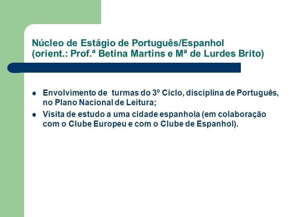 Núcleo de Estágio de Português/Espanhol (orient.: Prof.ª Betina Martins e Mª de Lurdes Brito) Envolvimento de turmas do 3º Ciclo, disciplina de Portug