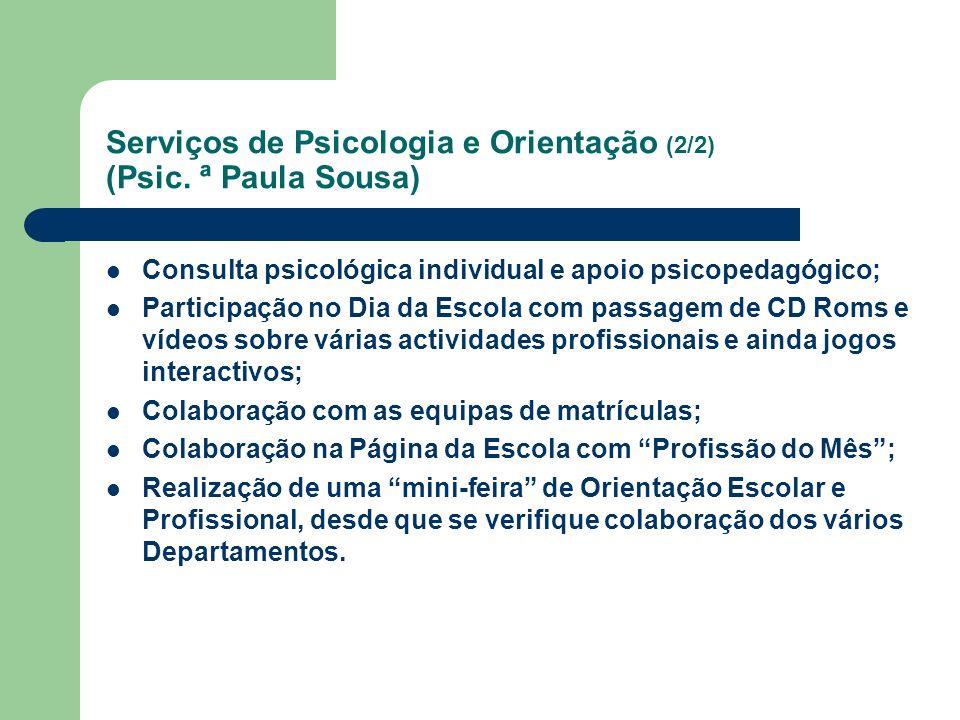 Serviços de Psicologia e Orientação (2/2) (Psic. ª Paula Sousa) Consulta psicológica individual e apoio psicopedagógico; Participação no Dia da Escola