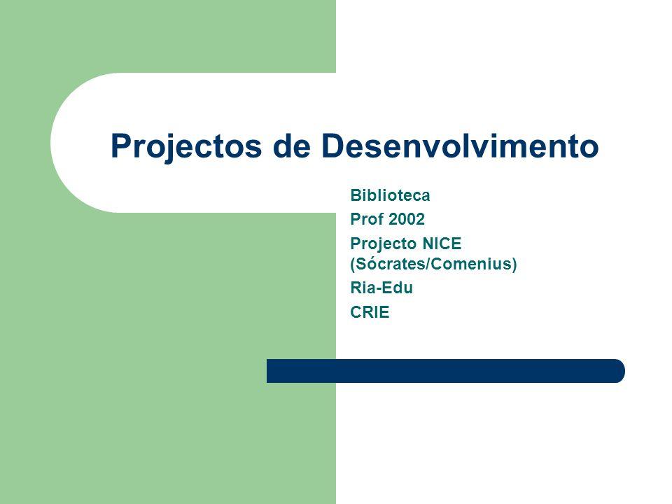 Projectos de Desenvolvimento Biblioteca Prof 2002 Projecto NICE (Sócrates/Comenius) Ria-Edu CRIE