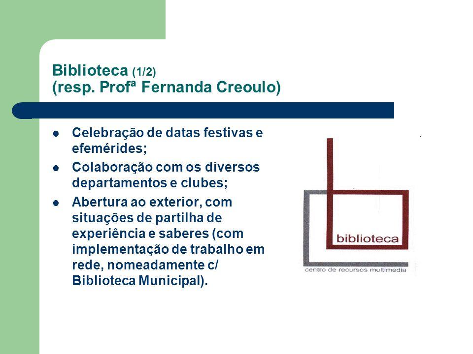Biblioteca (1/2) (resp. Profª Fernanda Creoulo) Celebração de datas festivas e efemérides; Colaboração com os diversos departamentos e clubes; Abertur