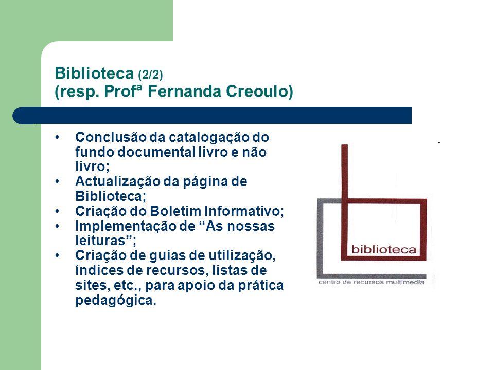 Biblioteca (2/2) (resp. Profª Fernanda Creoulo) Conclusão da catalogação do fundo documental livro e não livro; Actualização da página de Biblioteca;